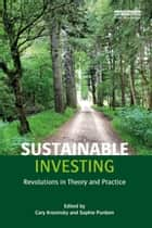 Sustainable Investing - Revolutions in theory and practice ebook by Cary Krosinsky, Sophie Purdom