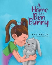 A Home for Ben Bunny ebook by Teri Welch