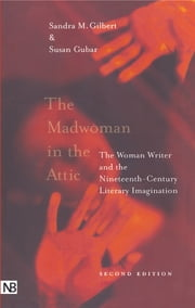 The Madwoman in the Attic - The Woman Writer and the Nineteenth-Century Literary Imagination ebook by Professor Sandra M. Gilbert,Professor Susan Gubar