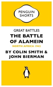 Great Battles: The Battle of Alamein - North Africa 1942 ebook by Colin Smith,John Bierman