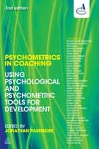 Psychometrics in Coaching - Using Psychological and Psychometric Tools for Development eBook by Jonathan Passmore