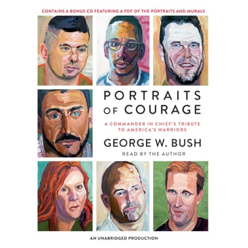 Portraits of Courage - A Commander in Chief's Tribute to America's Warriors audiobook by George W. Bush