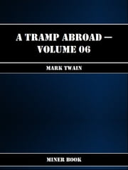 A Tramp Abroad -- Volume 06 ebook by Mark Twain