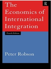 The Economics of International Integration ebook by Peter Robson