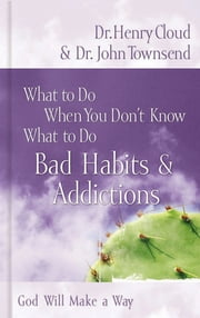 What to Do When You Don't Know What to Do: Bad Habits & Addictions - Bad Habits & Addictions ebook by Henry Cloud