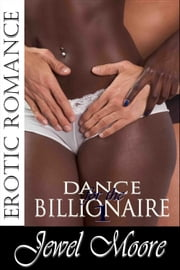 Dance for the Billionaire 1 ebook by Jewel Moore