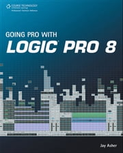 Going Pro with Logic Pro 8 ebook by Jay Asher