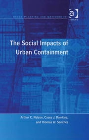 The Social Impacts of Urban Containment ebook by Professor Casey J Dawkins,Professor Thomas W Sanchez,Professor Arthur C Nelson,Professor Donald Miller,Dr Nicole Gurran