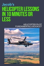 Helicopter Fundamentals Booklet ebook by Helicopter Lessons in 10 Minutes or Less