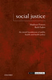 Social Justice - The Moral Foundations of Public Health and Health Policy ebook by Madison Powers,Ruth Faden
