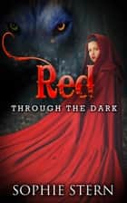Red: Through the Dark - Red, #2 ebook by Sophie Stern