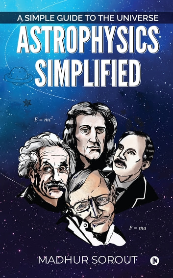 Astrophysics Simplified - A Simple Guide to the Universe ebook by Madhur Sorout