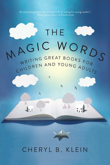 The Magic Words: Writing Great Books for Children and Young Adults ebook by Cheryl Klein
