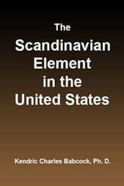 The Scandinavian Element in the United States (Illustrated) ebook by Kendric Charles Babcock