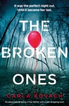 The Broken Ones - An absolutely gripping crime thriller with a jaw-dropping twist ebook by Carla Kovach