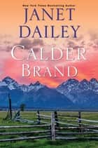 Calder Brand - A Beautifully Written Historical Romance Saga ebook by Janet Dailey