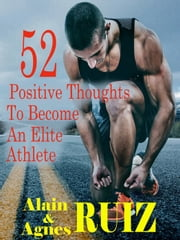 52 positive thoughts To Become An Elite Athlete ebook by Alain Ruiz, Agnes Ruiz