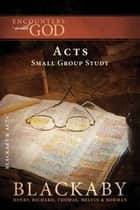 Acts - A Blackaby Bible Study Series ebook by Henry Blackaby, Richard Blackaby, Tom Blackaby,...