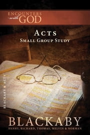 Acts - A Blackaby Bible Study Series ebook by Henry Blackaby,Richard Blackaby,Tom Blackaby,Melvin Blackaby,Norman Blackaby