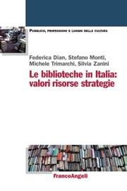 Le biblioteche in Italia. Valori, risorse, strategie - Valori, risorse, strategie ebook by Federica Dian, Stefano Monti, Michele Trimarchi,...