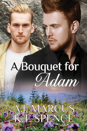 A Bouquet for Adam ebook by A.J. Marcus,K.T. Spence