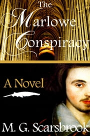 The Marlowe Conspiracy: A Novel ebook by M. G. Scarsbrook