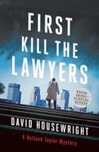 First, Kill the Lawyers - A Holland Taylor Mystery eBook by David Housewright