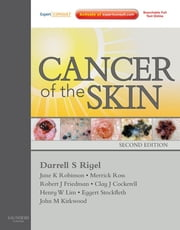 Cancer of the Skin - Expert Consult ebook by Darrell S Rigel,June K. Robinson,Merrick I. Ross,Robert Friedman,Clay J Cockerell,Henry Lim,Eggert Stockfleth,John M Kirkwood