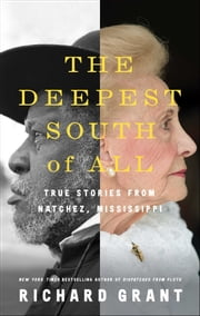 The Deepest South of All - True Stories from Natchez, Mississippi ebook by Richard Grant