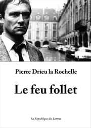 Le feu follet - suivi d'Adieu à Gonzague ebook by Pierre Drieu la Rochelle