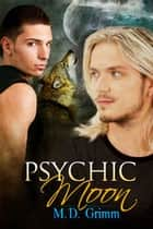 Psychic Moon ebook by M.D. Grimm