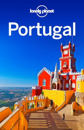 Lonely Planet Portugal ebook by Lonely Planet,Kevin Raub,Kate Armstrong,Anja Mutic,Regis St Louis,Kerry Christiani,Marc Di Duca