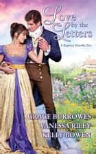 Love by the Letters - A Regency Novella Trio eBook by Grace Burrowes, Kelly Bowen, Vanessa Riley