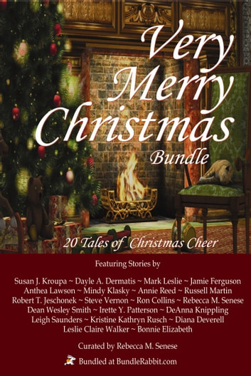 Very Merry Christmas Bundle - 20 Tales of Christmas Cheer ebook by Rebecca M. Senese,Irette Y. Patterson,Bonnie Elizabeth,Robert Jeschonek,Dean Wesley Smith,Russell Martin,Susan J. Kroupa,Mindy Klasky,Diana Deverell,Ron Collins,Annie Reed,DeAnna Knippling,Dayle A. Dermatis,Mark Leslie,Leigh Saunders,Kristine Kathryn Rusch,Steve Vernon,Jamie Ferguson,Leslie Claire Walker,Anthea Lawson