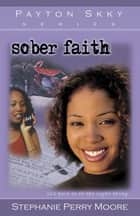 Sober Faith ebook by Stephanie Perry Moore