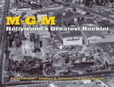 MGM - Hollywood's Greatest Backlot ebook by Steven Bingen,Stephen X Sylvester,Michael Troyan