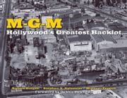 MGM - Hollywood's Greatest Backlot ebook by Steven Bingen,Stephen X Sylvester,Michael Troyan,Debbie Reynolds