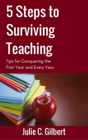 5 Steps to Surviving Teaching - 5 Steps, #2 ebook by Julie C. Gilbert