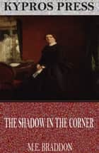 The Shadow in the Corner ebook by M.E. Braddon