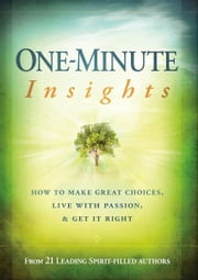 One-Minute Insights - How to Make Great Choices, Live With Passion, and Get It Right ebook by Passio Faith