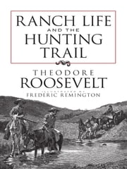 Ranch Life and the Hunting Trail ebook by Theodore Roosevelt,Frederic Remington