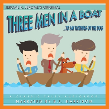 Three Men In a Boat - To Say Nothing of the Dog audiobook by Jerome K. Jerome