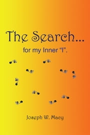 The Search For my Inner ''I'' ebook by Joseph W. Macy