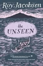 The Unseen - SHORTLISTED FOR THE MAN BOOKER INTERNATIONAL PRIZE 2017 ebook by Roy Jacobsen, Don Bartlett, Don Shaw