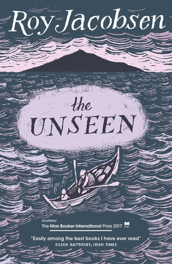 The Unseen - SHORTLISTED FOR THE MAN BOOKER INTERNATIONAL PRIZE 2017 ebook by Roy Jacobsen