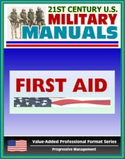 21st Century U.S. Military Manuals: First Aid Field Manual - FM 4-25.11, FM 21-11 (Value-Added Professional Format Series) ebook by Progressive Management