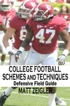 College Football Schemes and Techniques: Defensive Field Guide ebook by Matt Zeigler