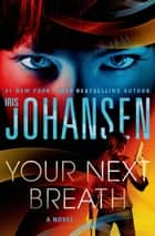 Your Next Breath - A Novel ebook by Iris Johansen