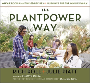 The Plantpower Way - Whole Food Plant-Based Recipes and Guidance for The Whole Family ebook by Rich Roll,Julie Piatt