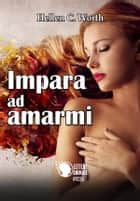 Impara ad amarmi ebook by Hellen C. Worth